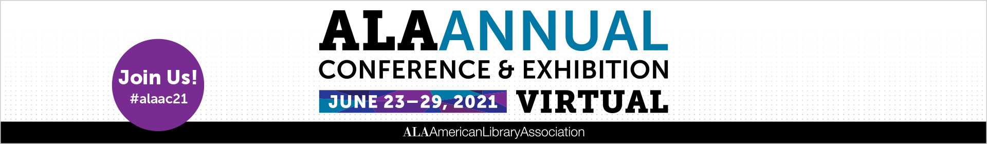 ALA Annual Conference & Exhibition | June 24-29, 2021 | Chicago | #alaac20